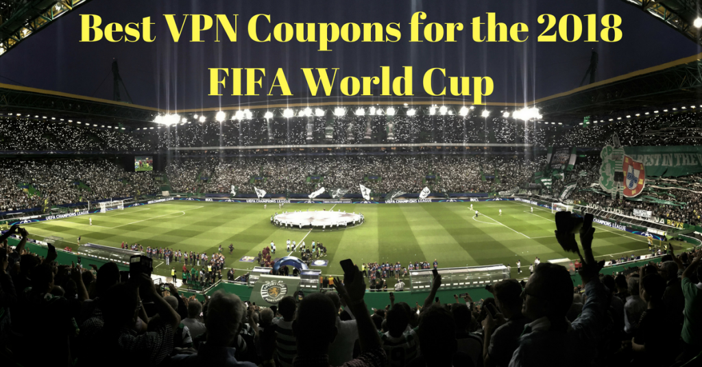 Best VPN Coupons for the 2018 FIFA World Cup